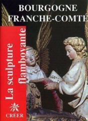 Bourgogne Franche-Comté ; la sculpture flamboyante - Couverture - Format classique