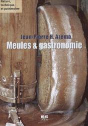 Meules Et Gastronomie - Produits Agricoles Transformes A La Meule De Pierre - Couverture - Format classique