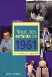 Nous, Les Enfants De 1961 ; De La Naissance A L'Age Adulte - Couverture - Format classique