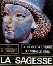 La sagesse -600 av. J. C. /100 av. J. C. les métamorphoses de l'humanité -le monde à l'heure du miracle grec - Couverture - Format classique