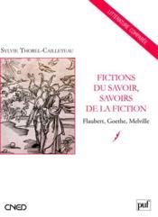 Fictions du savoir, savoirs de la fiction ; Flaubert, Goethe, Melville - Couverture - Format classique