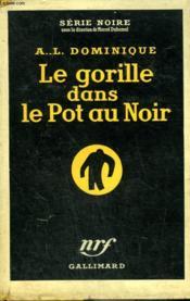 Le Gorille Dans Le Pot Au Noir. Collection : Serie Noire Avec Jaquette N° 269 - Couverture - Format classique