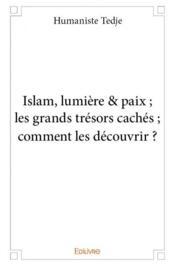 Islam, lumière & paix ; les grands trésors cachés ; comment les découvrir ? - Couverture - Format classique