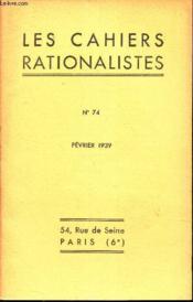 LES CAHIERS RATIONALISTES - N°74 - fevrier 1939 / M JACQUES SOUSTELLE - Le Mexique / Mouvement scientifique / Activirté des sections / notice necrologique. - Couverture - Format classique