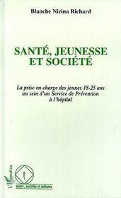 Sante, Jeunesse Et Societe : La Prise En Charge Des Jeunes 18-25 Ans Au Sein D'Un Service De Prevention A L'Hopital - Intérieur - Format classique