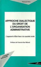 Approche Dialectique Du Droit De L'Organisation Administrative ; L'Appareil D'Etat Face A La Societe Civile - Intérieur - Format classique