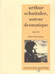 Arthur schnitzler, auteur dramatique 1862-1931 - Couverture - Format classique