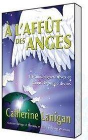 À l'affût des anges ; frissons, signes, rêves et coups de pouce divins - Couverture - Format classique