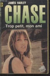 Collection La Poche Noire. N° 151 Trop Petit Mon Ami. - Couverture - Format classique