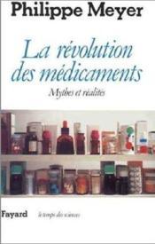 La révolution des médicaments ; mythes et réalités - Couverture - Format classique
