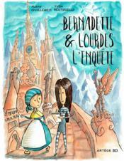 Bernadette et Lourdes, l'enquête - Couverture - Format classique