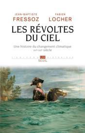 Les révoltes du ciel ; une histoire du changement climatique, XVe-XXe siècle - Couverture - Format classique