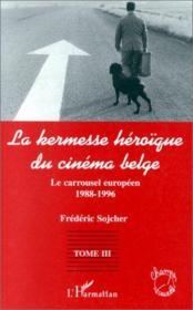 La kermesse héroïque du cinéma belge t.3 ; le carrousel européen 1988-1996 - Couverture - Format classique