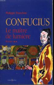 Confucius t.2 ; le maître de lumière - Couverture - Format classique
