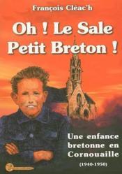 Oh ! le sale petit Breton ! une enfance bretonne en Cornouaille (1940-1950) - Couverture - Format classique