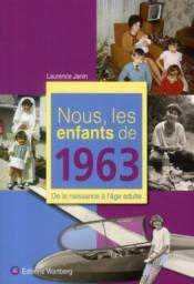 NOUS, LES ENFANTS DE ; nous, les enfants de 1963 ; de la naissance à l'âge adulte - Couverture - Format classique