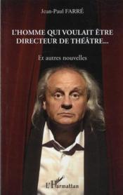 L'homme qui voulait être directeur de théâtre... et autres nouvelles - Couverture - Format classique