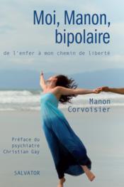 Moi, Manon, bipolaire ; de l'enfer à mon chemin de liberté - Couverture - Format classique