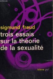 Trois Essais Sur La Theorie De La Sexualite. Collection : Idees N° 3 - Couverture - Format classique