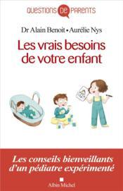Les vrais besoins de votre enfant ; les conseils bienveillants d'un pédiatre expérimenté - Couverture - Format classique