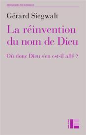La réinvention du nom de Dieu ; où donc Dieu s'en est-il allé ? - Couverture - Format classique
