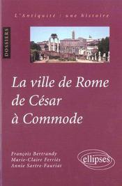 La Ville De Rome De Cesar A Commode L'Antiquite Une Histoire Dossiers - Intérieur - Format classique
