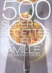 500 Super Recettes Pour La Famille - Couverture - Format classique