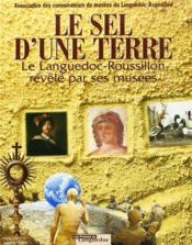 Le sel d'une terre ; le Languedoc-Roussillon révélé par ses musées - Couverture - Format classique