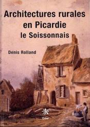Architectures rurales en Picardie ; le soissonais - Couverture - Format classique