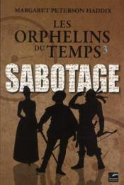 Les orphelins du temps t.3 ; sabotage - Couverture - Format classique