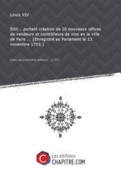 Edit... portant création de 20 nouveaux offices de vendeurs et contrôlleurs de vins en la ville de Paris ... [Enregistré au Parlement le 23 novembre 1703.] [Edition de 1703] - Couverture - Format classique