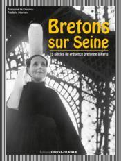 Bretons sur Seine ; 15 siècles de présence bretonne à Paris - Couverture - Format classique