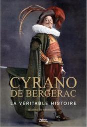 Cyrano de Bergerac ; la véritable histoire - Couverture - Format classique