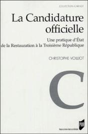 La candidature officielle ; une pratique d'Etat de la Restauration à la Troisième République - Couverture - Format classique