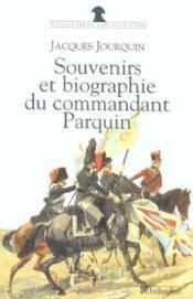 Souvenirs Et Biographie Du Commandant Parquin - Couverture - Format classique