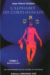 L'alphabet du corps humain ; t.2 ; mode d'emploi - Couverture - Format classique