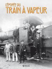 L'épopée du train à vapeur ; les cheminots - Couverture - Format classique