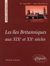 Les îles britanniques aux XIXe et XXe siècle - Couverture - Format classique