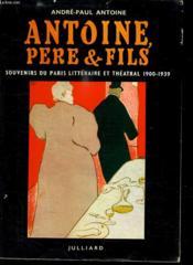 Antoine, Pere Et Fils. Souvenirs Du Paris Litteraire Et Theatral 1900-1939. - Couverture - Format classique