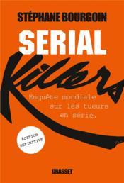 Serial killers ; enquête mondiale sur les tueurs en série (édition 2014) - Couverture - Format classique