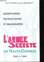 Sedentaires, Refractaires, Et Maquisards - L'Arme Secrete En Haute Correze 1942-1944 - Couverture - Format classique