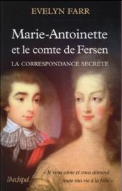 Marie-Antoinette et le comte Fersen ; la correspondance secrète - Couverture - Format classique