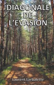 Diagonale de l'évasion ; de Menton à Montmorillon à pied - Couverture - Format classique