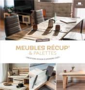 Meubles récup & en palettes ; tables, rangements, étagères, bureau : plus de 15 créations design à moindre coût - Couverture - Format classique