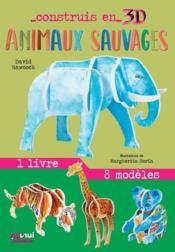 Construis en 3D ; animaux sauvages - Couverture - Format classique