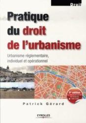 Pratique du droit de l'urbanisme ; urbanisme règlementaire, individuel et opérationnel (édition 2007) - Couverture - Format classique