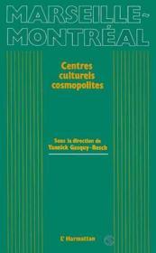 Marseille-Montréal ; centres culturels cosmopolites - Couverture - Format classique