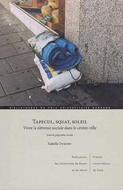 Tapecul, Squat, Soleil. Vivre La Detresse Sociale Dans Le Centre-Vill E. Essai De Geographie Sociale - Intérieur - Format classique