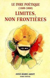 Limites, non frontieres ; le dire poetique ; 1800-2000 - Couverture - Format classique