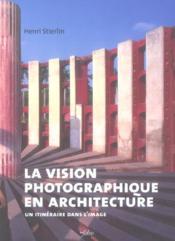 La vision photographique en architecture - Couverture - Format classique